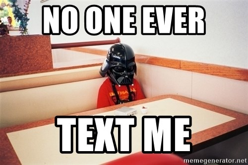 Sad Darth vader - No one ever  Text Me