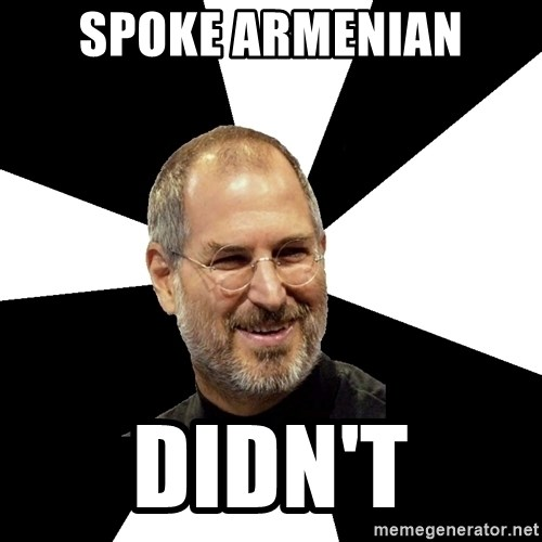 Steve Jobs Says - spoke armenian didn't