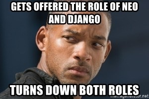 will smith - gets offered the role of neo and django turns down both roles