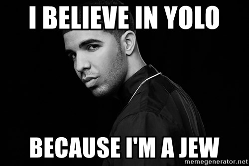 Drake quotes - I believe in YOLO Because i'm a jew