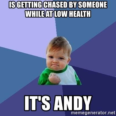 Success Kid - Is getting chased by someone while at low health It's andy