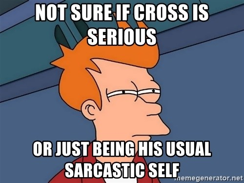 Futurama Fry - Not sure if cross is serious Or just being his usual sarcastic self