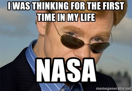 Horatio Caine - I was thinking for the first time in my life nasa