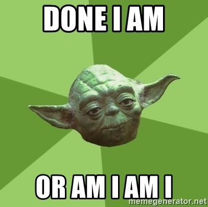 Advice Yoda Gives - Done i am or am i am i