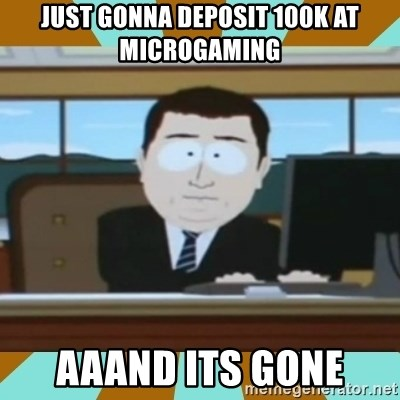 And it's gone - Just gonna deposit 100k at MICROGAMING AAAND ITS GONE