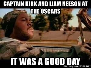 It was a good day - captain kirk and liam neeson at the oscars it was a good day