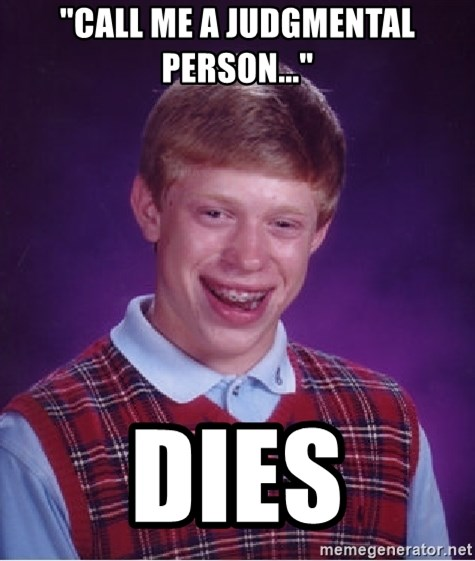 """Bad Luck Brian - """"Call me a judgmental person..."""" Dies"""