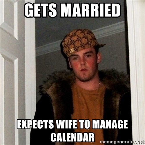 Scumbag Steve - Gets Married Expects WIFE to manage calendar