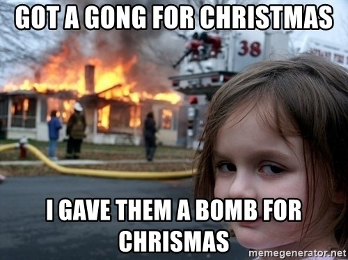 Disaster Girl - GOT a gong for christmas i gave them a bomb for chrismas