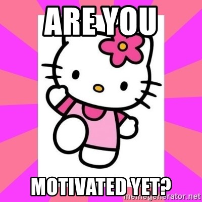 Hello Kitty - Are you  motivated yet?