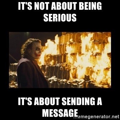 Joker's Message - It's not about being serious It's about sending a message