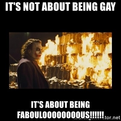 Joker's Message - it's not about being gay it's about being fabouloOOOOOOOus!!!!!!