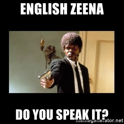 ENGLISH DO YOU SPEAK IT - English zeena do you speak it?