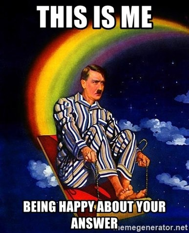 Bed Time Hitler - This is me being happy about your answer