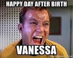 Screaming Captain Kirk - Happy day after birth vanessa