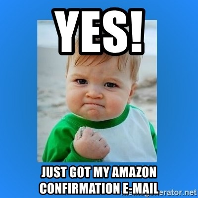 yes baby 2 - Yes! Just got my Amazon Confirmation e-mail