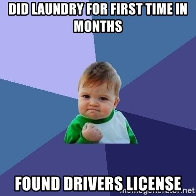 Success Kid - did laundry for first time in months found drivers license