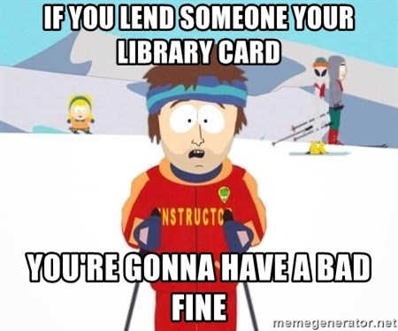 South Park Ski Teacher - if you lend someone your library card you're gonna have a bad fine