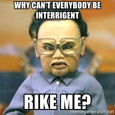 Kim Jong Il Team America - why can't everybody be interrigent rike me?