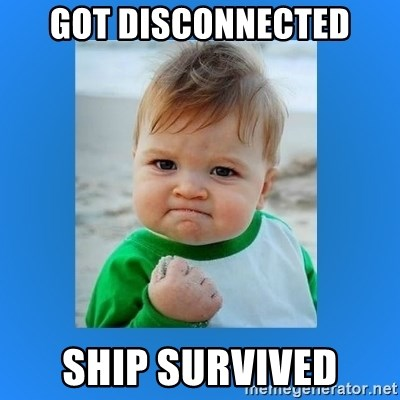 yes baby 2 - GOT DISCONNECTED SHIP SURVIVED