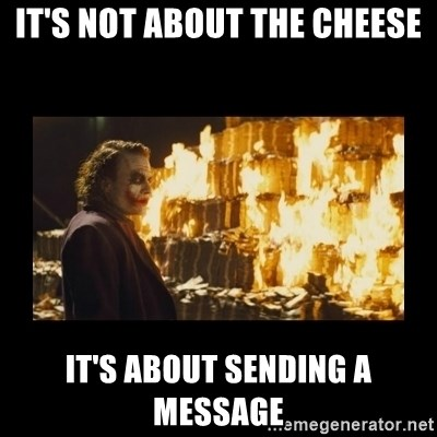 Joker's Message - IT'S NOT ABOUT THE CHEESE IT'S ABOUT SENDING A MESSAGE