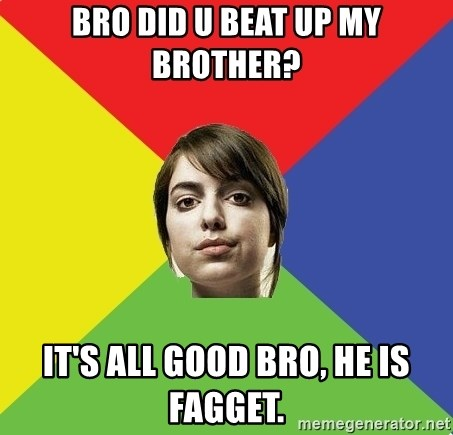 Non Jealous Girl - bro did u beat up my brother? it's all good bro, he is fagget.