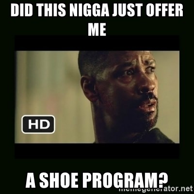 Alonzo Training Day - Did this nigga just offer me a shoe program?