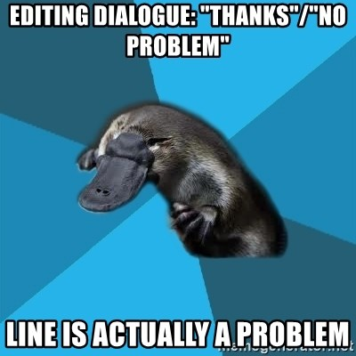 """Podfic Platypus - Editing dialogue: """"Thanks""""/""""No problem"""" line IS actually a problem"""