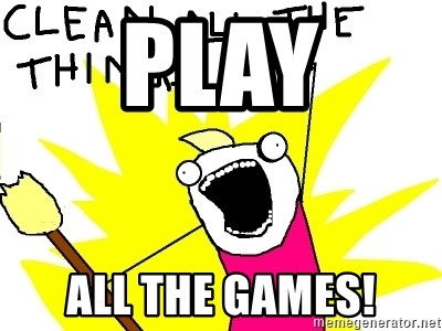 clean all the things - PLAY ALL THE GAMES!