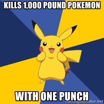 Pokemon Logic  - Kills 1,000 pound pokemon with one punch