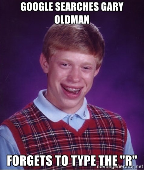"""Bad Luck Brian - Google searches gary oldman forgets to type the """"r"""""""