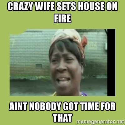 Sugar Brown - Crazy wife sets house on fire aint nobody got time for that