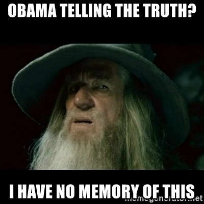 no memory gandalf - Obama telling the truth? i have no memory of this