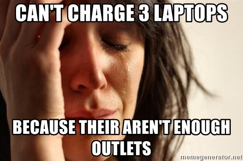 First World Problems - can't charge 3 laptops because their aren't enough outlets