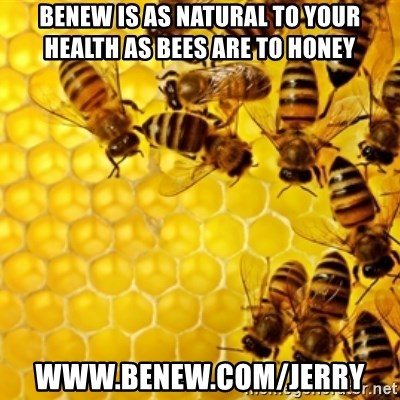 Honeybees - BENew is as natural to your health as bees are to honey www.benew.com/jerry