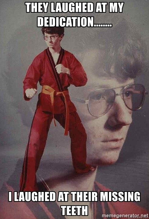 Karate Kyle - they laughed at my dedication........ I laughed at their missing teeth