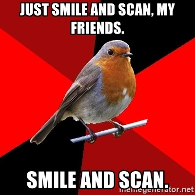 Retail Robin - just smile and scan, my friends. smile and scan.