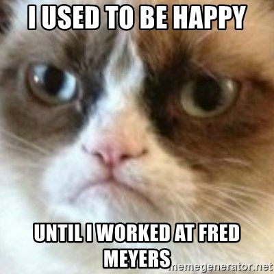 angry cat asshole - I used to be happy Until I worked at Fred Meyers