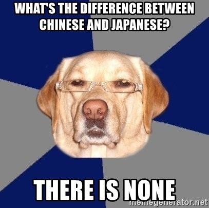 Racist Dawg - what's the difference between chinese and japanese? there is none