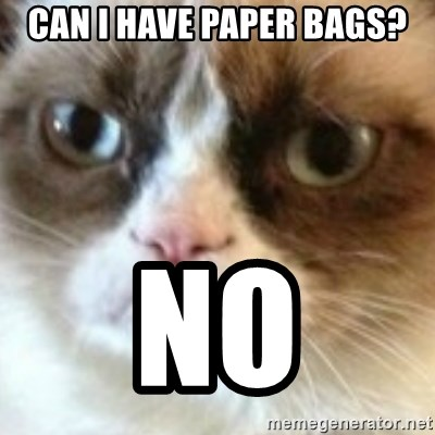 angry cat asshole - can i have paper bags? no