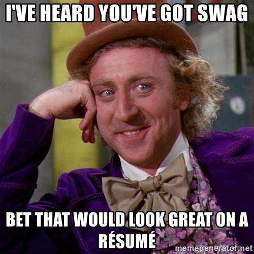 Willy Wonka - I've heard you've got swag Bet that would look great on a Résumé