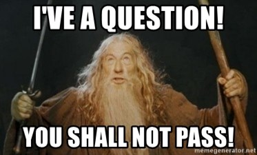 Gandalf - I've a question! you shall not pass!