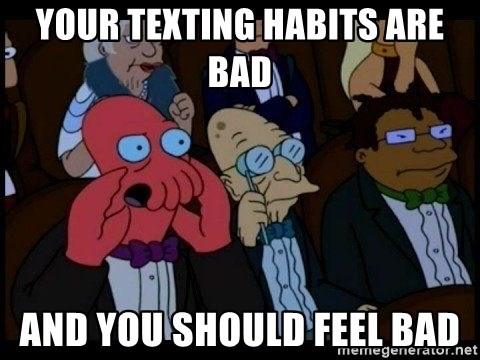 Zoidberg - Your texting habits are bad  And you should feel bad