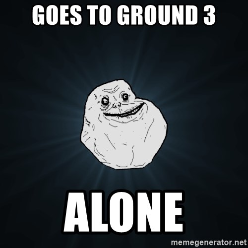Forever Alone - goes to ground 3 alone