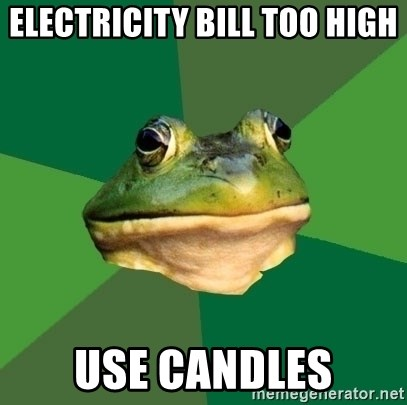 Foul Bachelor Frog - electricity bill too high use candles