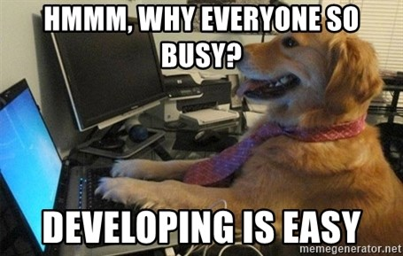 I have no idea what I'm doing - Dog with Tie - hmmm, why everyone so busy? developing is easy