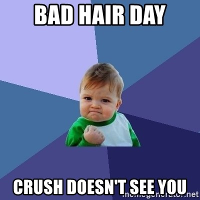 Success Kid - bad hair day crush doesn't see you