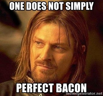 Boromir - One does not simply perfect bacon