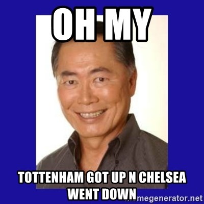 George Takei - Oh my Tottenham got up n Chelsea went down