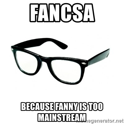hipster glasses - Fancsa because fanny is too mainstream